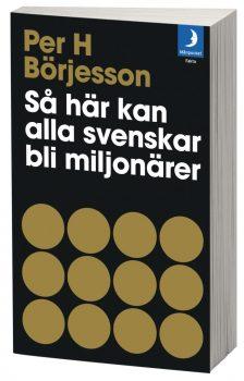 Per H Börjesson - Så här kan alla svenskar bli miljonärer bok